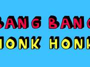 Watch free video Bang Bang Honk Honk